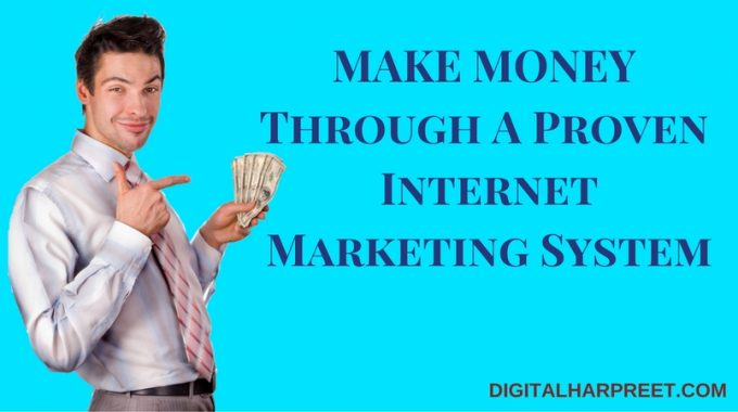 Make Money Online Through A Proven Internet Marketing System