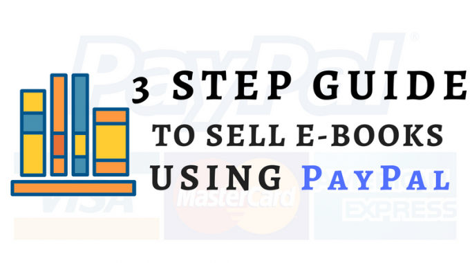 Do You Want To Sell E-Books On PayPal? Here Are 3 Easy Steps.