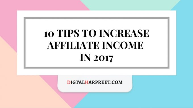 10 Tips To Increase Affiliate Income in 2017