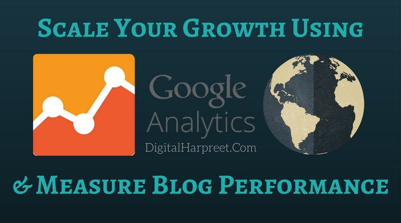 """Scale Your Growth Using """"Google Analytics"""" & Measure """"Blog Performance"""""""