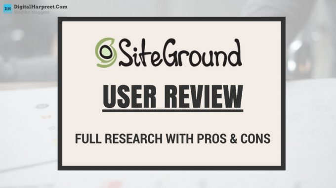 SiteGround User Review: My Research With Pros & Cons