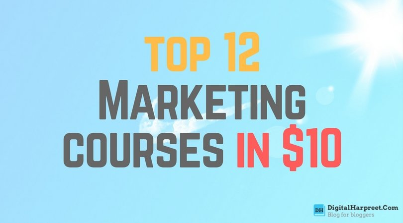 Top 12 Marketing Courses For Bloggers ($10 Only)